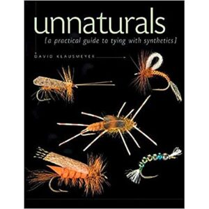 Unnaturals: a Practical Guide to Tying with Synthetics