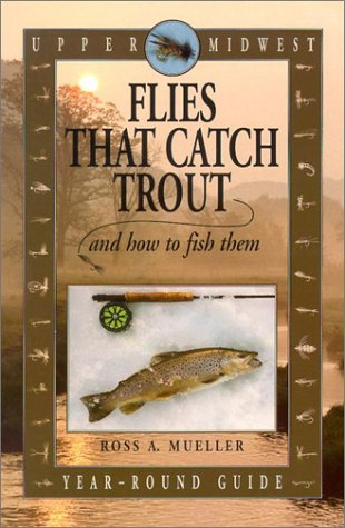 Upper Midwest Flies That Catch Trout & How to Fish Them
