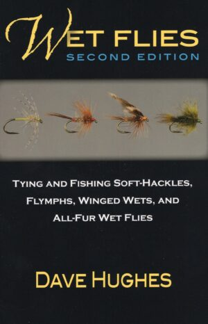 Wet Flies: 2nd Edition - Tying and Fishing Soft-hackles, Winged and Wingless Wets, and Fuzzy Nymphs