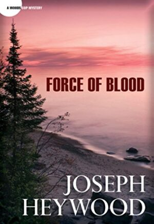 Woods Cop Mystery Series: Force of Blood