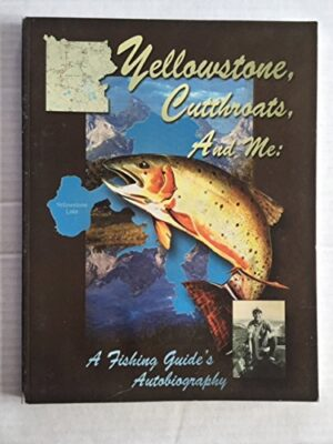 Yellowstone, Cutthroats, and Me: a Fishing Guide's Autobiography