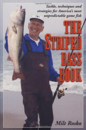 The Striped Bass Book: Tackle, Techniques & Strategies for America's Most Unpredictable Game Fish