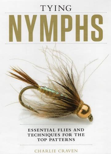 Tying Nymphs Essential Flies & Techniquesfor the Top Patterns